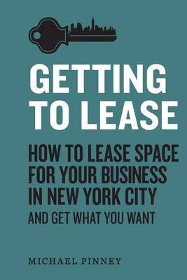 Getting to Lease: How to Lease Space for Your Business in New York City and Get What You Want