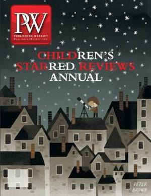 The Publishers Weekly Children's Starred Reviews Annual, 2013