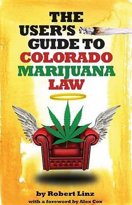 The User's Guide to Colorado Marijuana Law