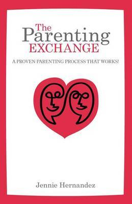 The Parenting Exchange: A Proven Parenting Process That Works