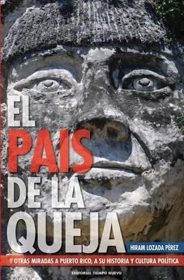 El Pais de La Queja: Y Otras Miradas a Puerto Rico, a Su Historia y Cultura Politica