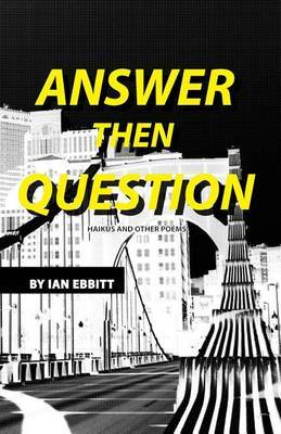Answer Then Question: Haikus and Other Poems