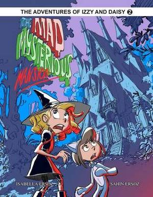 The Mad Mysterious Mansion: Izzy and Daisy