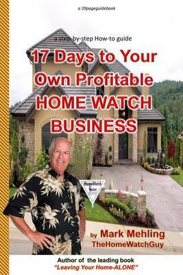 17 Days to Your Own Profitable Home Watch Business: A Step-By-Step Success Manual