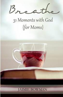 Breathe: 31 Moments with God {For Moms}