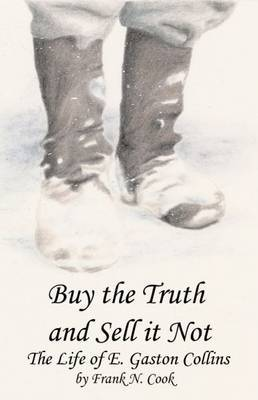 Buy the Truth and Sell it Not: The Life of E. Gaston Collins