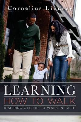 Learning How to Walk: Inspring Others to Walk by Faith