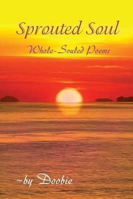 Sprouted Soul: Whole-Souled Poems