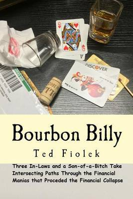 Bourbon Billy: Three In-Laws and a Son of a Bitch Take Intersecting Paths Through the Financial Manias of the Late 90s and 2000s.