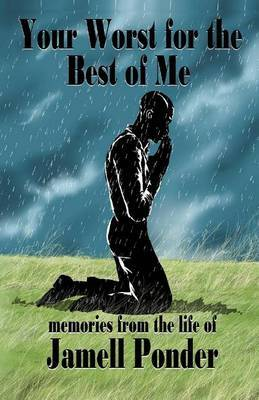Your Worst for the Best of Me: Memories from the Life of Jamell Ponder