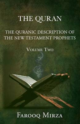 The Quran the Quranic Description of the New Testament Prophets (Zachariah, Mary, John the Baptist, and Jesus) and Monotheism of Islam Versus Christia