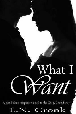 What I Want: A Companion Novel to the Chop, Chop Series