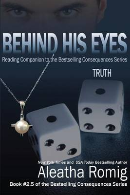 Behind His Eyes - Truth: Reading Companion to the Bestselling Consequences Series