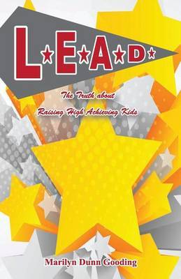 L.E.A.D.: The Truth about Raising High Achieving Kids