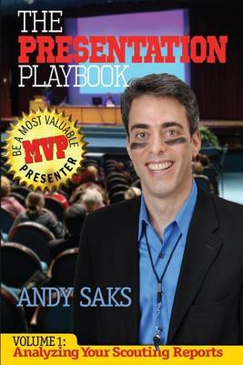 The Presentation Playbook: Be a Most Valuable Presenter (MVP): Volume 1: Analyzing Your Scouting Reports