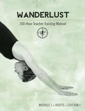Wanderlust 200-Hour Teacher Training Manual: Module I Roots