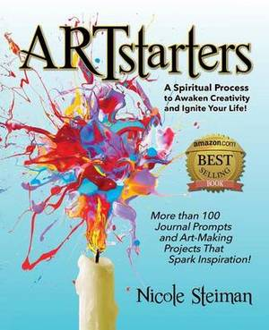 Artstarters: A Spiritual Process to Awaken Creativity and Ignite Your Life