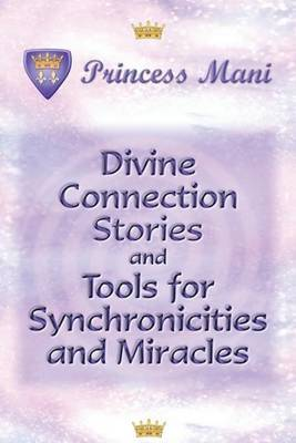 Divine Connection Stories and Tools for Synchronicities and Miracles