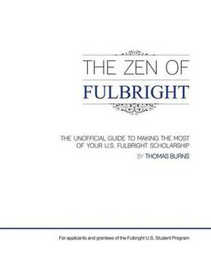 The Zen of Fulbright: The Unofficial Guide to Making the Most of Your U.S. Fulbright Scholarship