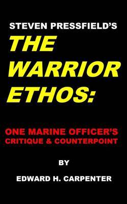 Steven Pressfield's the Warrior Ethos: One Marine Officer's Critique and Counterpoint