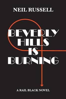 Beverly Hills Is Burning: A Rail Black Novel