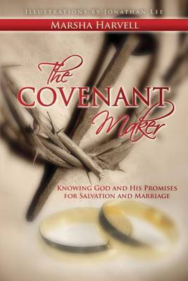 The Covenant Maker: Knowing God and His Promises for Salvation and Marriage