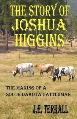 The Story of Joshua Higgins: The Making of a South Dakota Cattleman