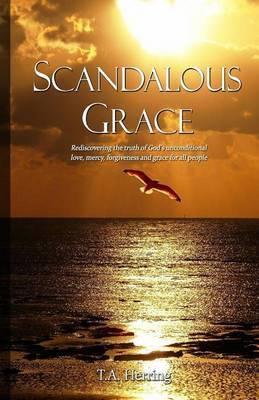 Scandalous Grace, 2nd Edition: Rediscovering the Truth of God's Unconditional Love, Mercy, Forgiveness and Grace for All People