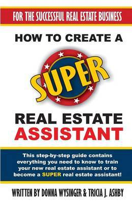 How to Create a Super Real Estate Assistant: For the Successful Real Estate Business