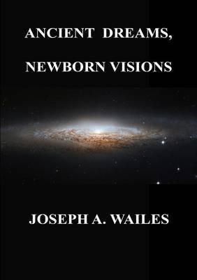 Ancient Dreams, Newborn Visions