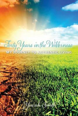 Forty Years in the Wilderness: My Journey to Authentic Living