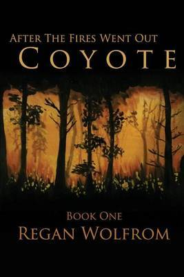 After the Fires Went Out: Coyote: Book One of the Post-Apocalyptic Series