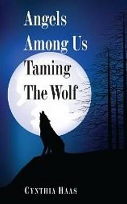 Angels Among Us: Taming the Wolf