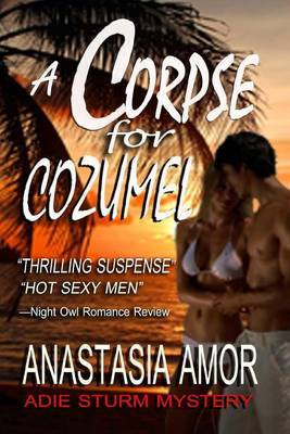 A Corpse for Cozumel: Adie Sturm Mystery