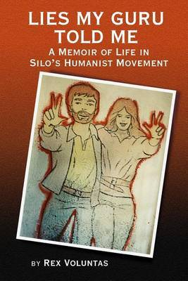 Lies My Guru Told Me: A Memoir of Life in Silo's Humanist Movement