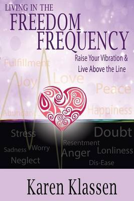 Living in the Freedom Frequency: Raise Your Vibration and Live Above the Line