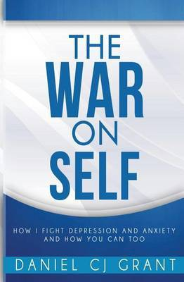 The War on Self: How I Fight Depression and Anxiety and How You Can Too