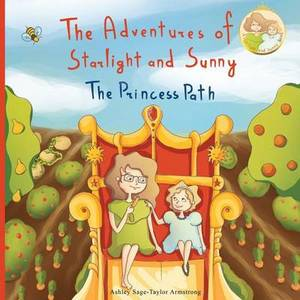 The Adventures of Starlight and Sunny: Book One In, the Adventures of Starlight and Sunny Series, ?The Princess Path?, How to Be True with Good Deeds; A Fun, Morally Conscious Picture Book for Girls, Categories Baby to 3 and Ages 4-8