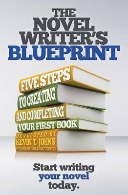 The Novel Writer's Blueprint: Five Steps to Creating and Completing Your First Book