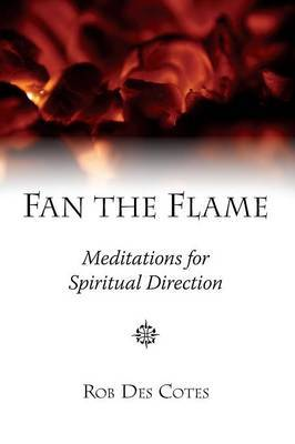 Fan the Flame: Meditations for Spiritual Direction