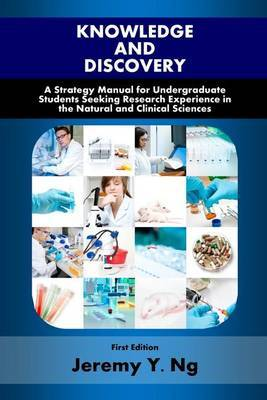 Knowledge and Discovery: A Strategy Manual for Undergraduate Students Seeking Research Experience in the Natural and Clinical Sciences