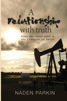 A Relationship with Truth: Poem and Verse Born in the Canadian Oil Patch