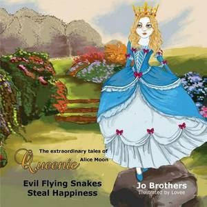 The Extraordinary Tales of Queenie Alice Moon - Evil Flying Snakes Steal Happiness