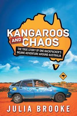Kangaroos and Chaos: The True Story of One Backpacker's Insane Adventure Around Australia