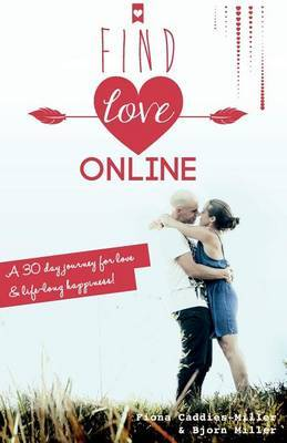 Find Love Online: A 30 Day Journey for Love and Lifelong Happiness