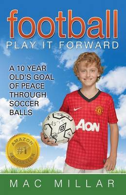 Football: Play It Forward: A 10 Year Old's Goal of Peace Through Soccer Balls