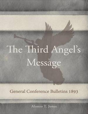 General Conference Bulletins 1893: The Third Angel's Message