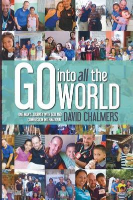 Go Into All the World: One Man's Journey with God and Compassion International