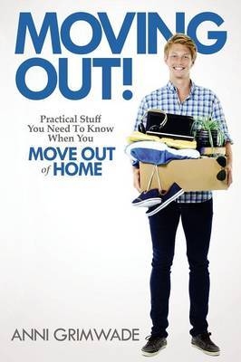 Moving Out!: Practical Stuff You Need to Know When You Move Out of Home