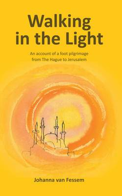 Walking in the Light: An Account of a Foot Pilgrimage from the Hague to Jerusalem